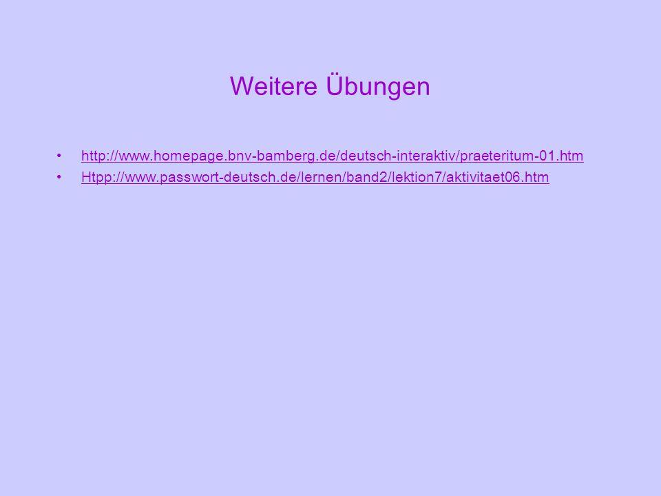 Weitere Übungenhttp://www.homepage.bnv-bamberg.de/deutsch-interaktiv/praeteritum-01.htm.