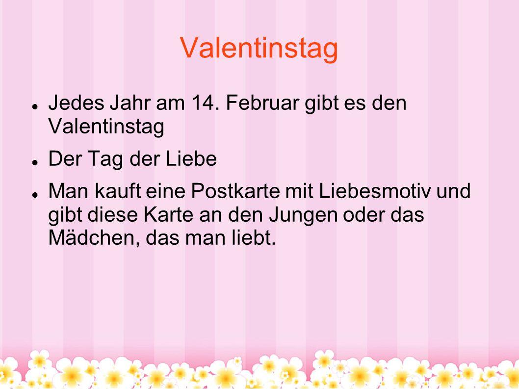 Valentinstag Jedes Jahr am 14. Februar gibt es den Valentinstag