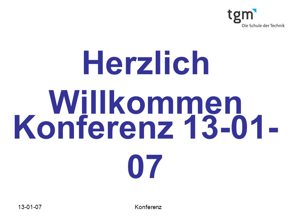 Herzlich Willkommen Konferenz 13-01-07