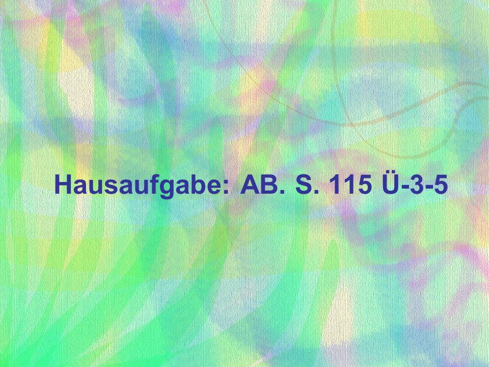 Hausaufgabe: AB. S. 115 Ü-3-5