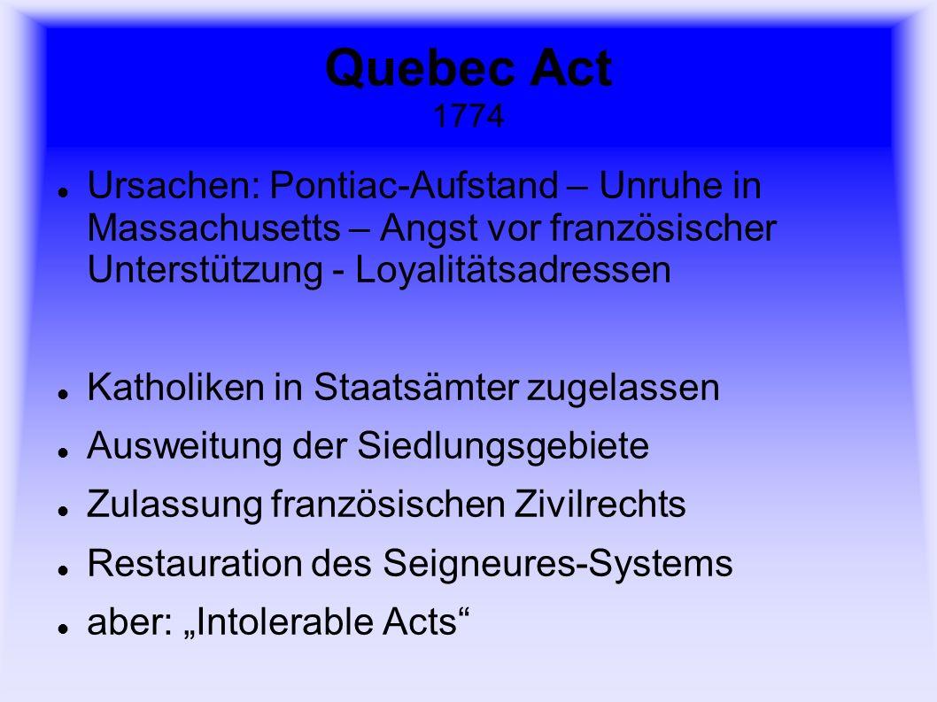 Quebec Act 1774 Ursachen: Pontiac-Aufstand – Unruhe in Massachusetts – Angst vor französischer Unterstützung - Loyalitätsadressen.