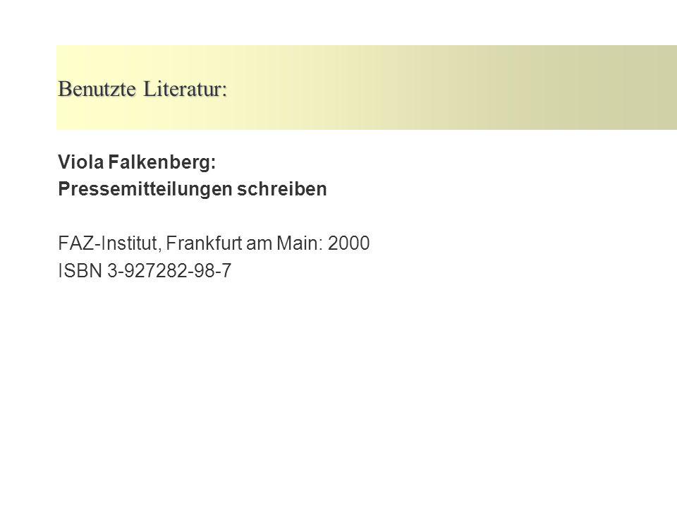 Benutzte Literatur: Viola Falkenberg: Pressemitteilungen schreiben