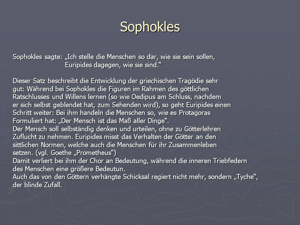 """Sophokles Sophokles sagte: """"Ich stelle die Menschen so dar, wie sie sein sollen, Euripides dagegen, wie sie sind."""