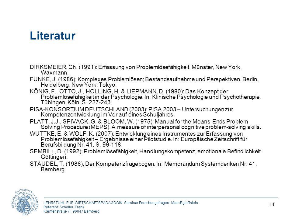 Literatur DIRKSMEIER, Ch. (1991): Erfassung von Problemlösefähigkeit. Münster, New York, Waxmann.