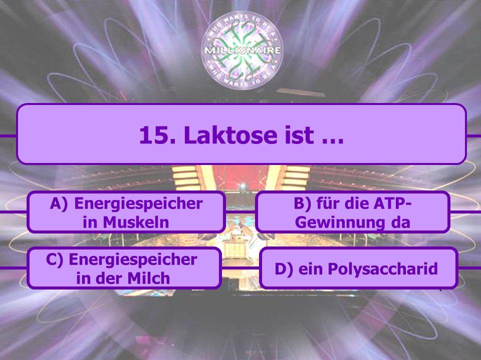 15. Laktose ist … Energiespeicher in Muskeln B) für die ATP-