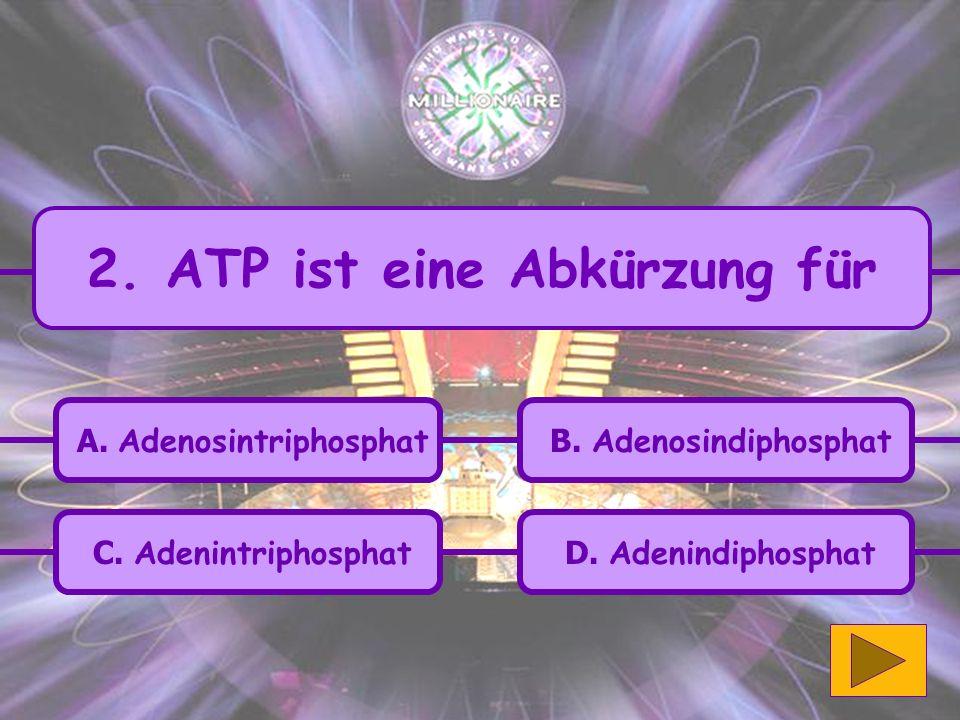 2. ATP ist eine Abkürzung für