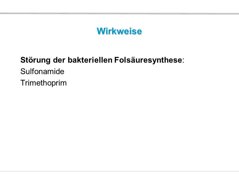 Wirkweise Störung der bakteriellen Folsäuresynthese: Sulfonamide