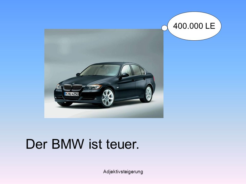 400.000 LE Der BMW ist teuer. Adjektivsteigerung