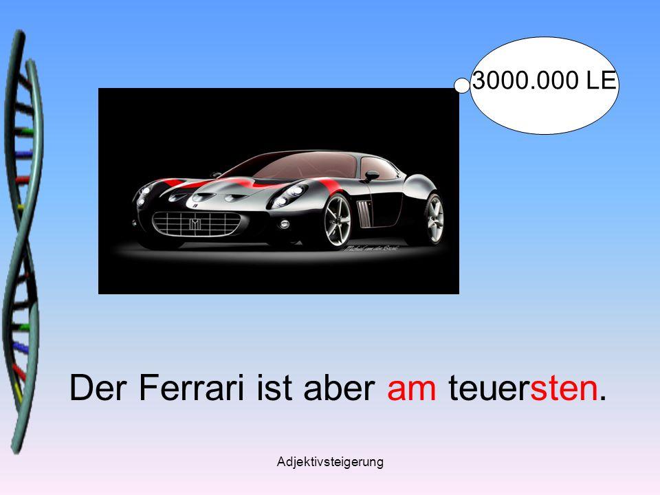 Der Ferrari ist aber am teuersten.