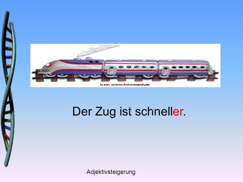 Der Zug ist schneller. Adjektivsteigerung