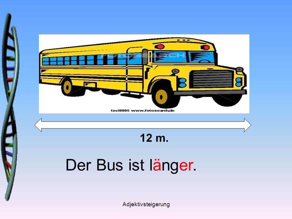 12 m. Der Bus ist länger. Adjektivsteigerung