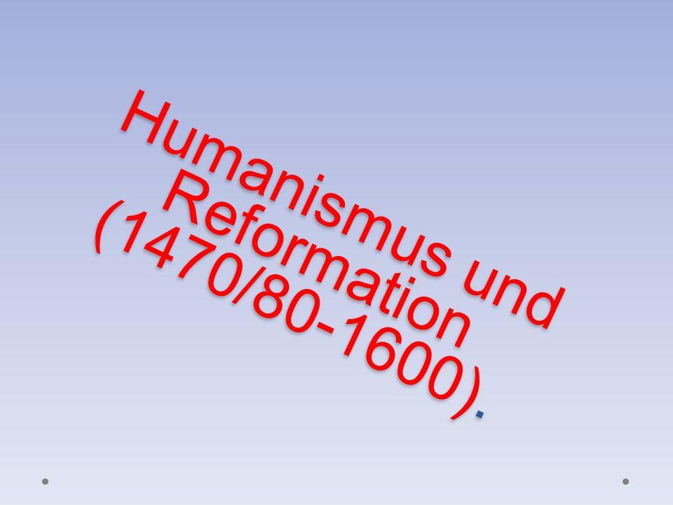 Humanismus und Reformation (1470/80-1600).