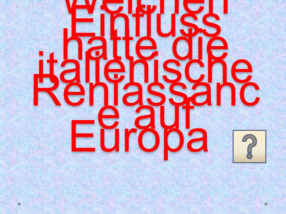Welchen Einfluss hatte die italienische Reniassance auf Europa