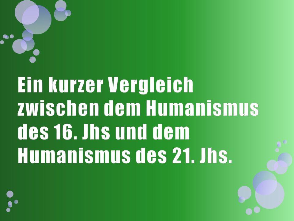 Ein kurzer Vergleich zwischen dem Humanismus des 16