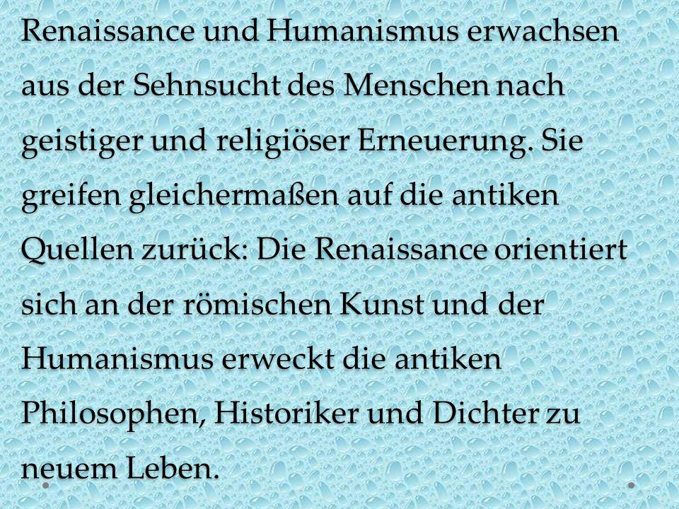 Renaissance und Humanismus erwachsen aus der Sehnsucht des Menschen nach geistiger und religiöser Erneuerung.