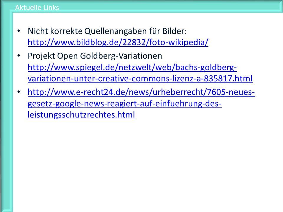 Aktuelle Links Nicht korrekte Quellenangaben für Bilder: http://www.bildblog.de/22832/foto-wikipedia/