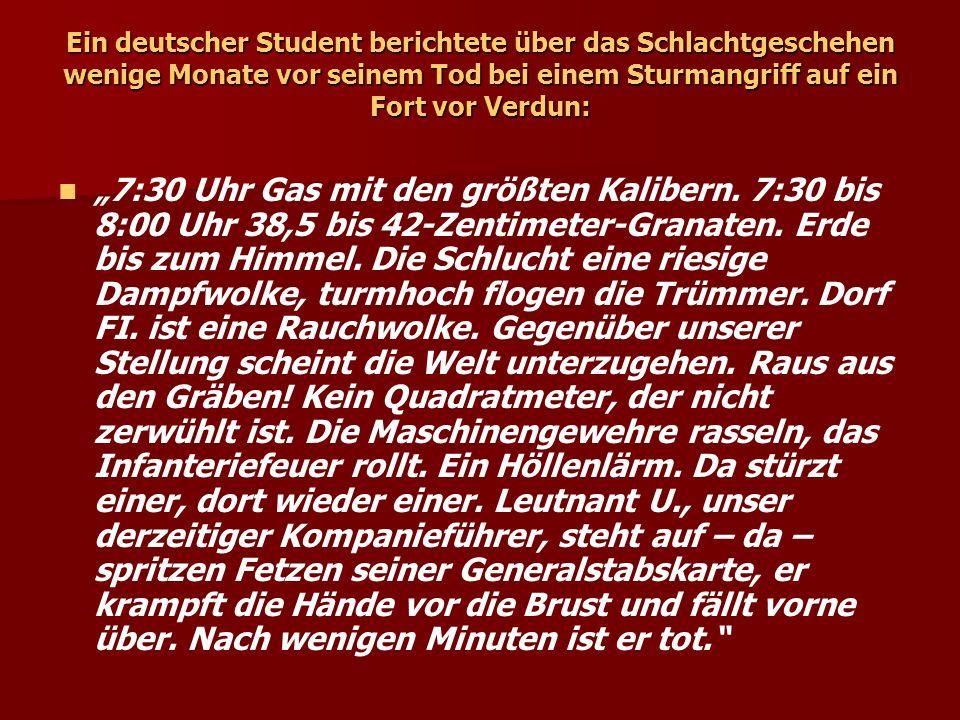 Ein deutscher Student berichtete über das Schlachtgeschehen wenige Monate vor seinem Tod bei einem Sturmangriff auf ein Fort vor Verdun: