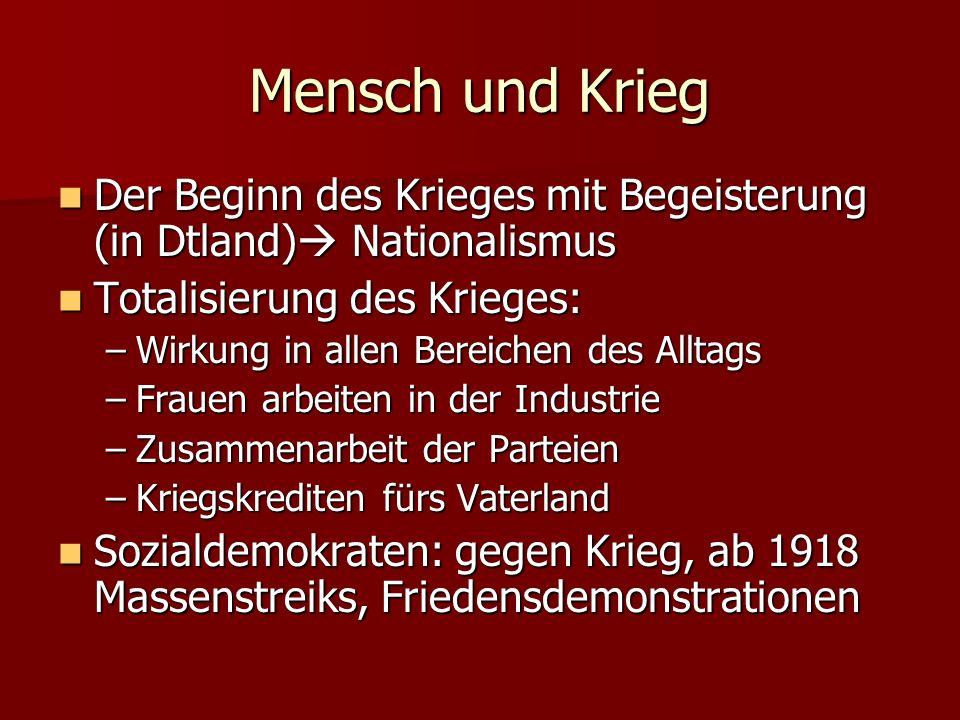 Mensch und Krieg Der Beginn des Krieges mit Begeisterung (in Dtland) Nationalismus. Totalisierung des Krieges: