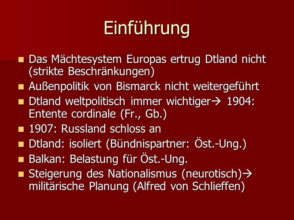 Einführung Das Mächtesystem Europas ertrug Dtland nicht (strikte Beschränkungen) Außenpolitik von Bismarck nicht weitergeführt.