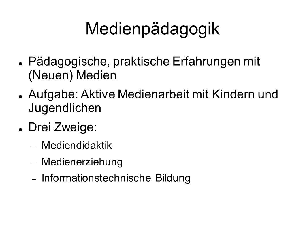 Medienpädagogik Pädagogische, praktische Erfahrungen mit (Neuen) Medien. Aufgabe: Aktive Medienarbeit mit Kindern und Jugendlichen.