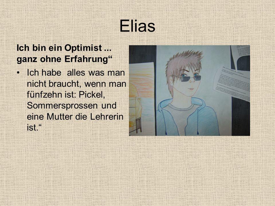 Elias Ich bin ein Optimist ... ganz ohne Erfahrung