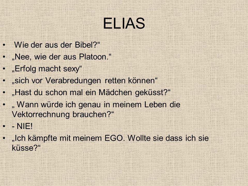 """ELIAS Wie der aus der Bibel """"Nee, wie der aus Platoon."""