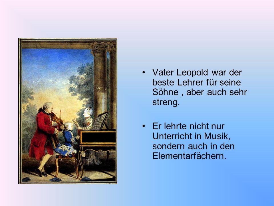 Vater Leopold war der beste Lehrer für seine Söhne , aber auch sehr streng.