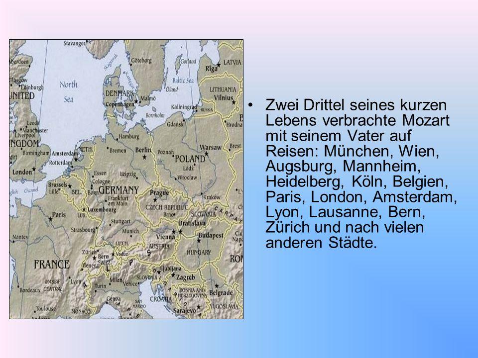Zwei Drittel seines kurzen Lebens verbrachte Mozart mit seinem Vater auf Reisen: München, Wien, Augsburg, Mannheim, Heidelberg, Köln, Belgien, Paris, London, Amsterdam, Lyon, Lausanne, Bern, Zürich und nach vielen anderen Städte.