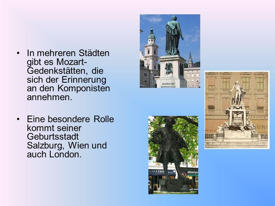 In mehreren Städten gibt es Mozart- Gedenkstätten, die sich der Erinnerung an den Komponisten annehmen.