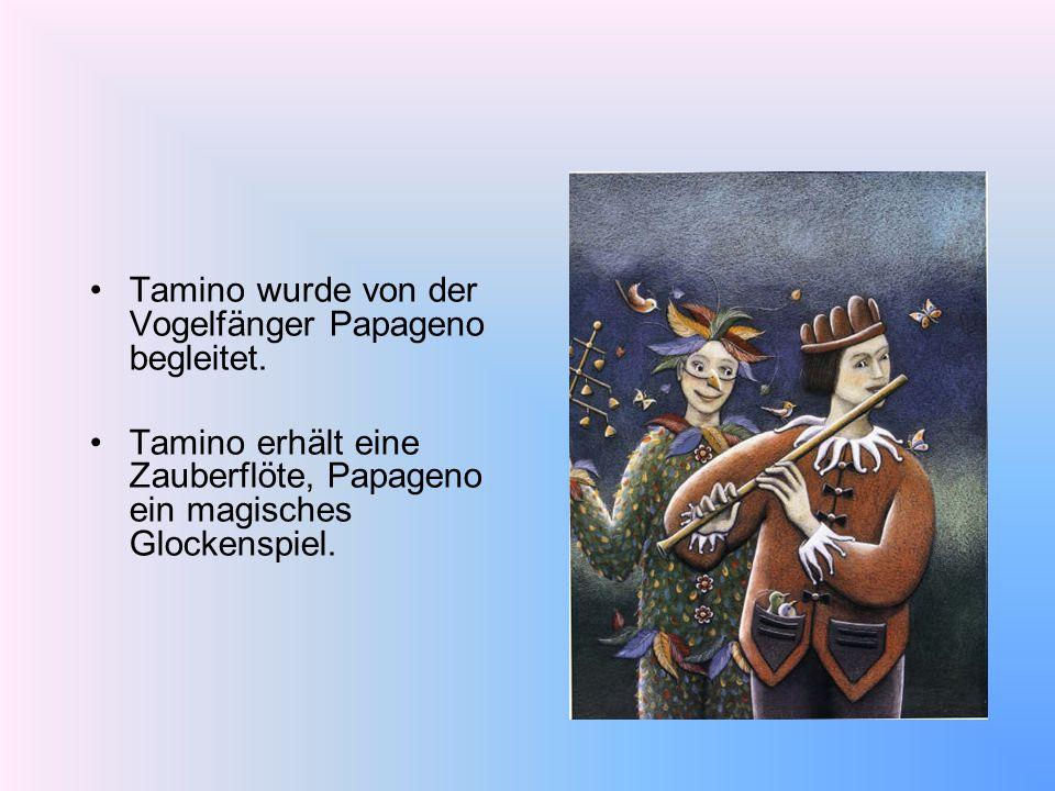 Tamino wurde von der Vogelfänger Papageno begleitet.