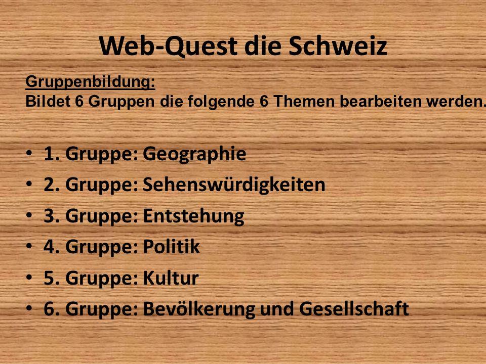 Web-Quest die Schweiz 1. Gruppe: Geographie