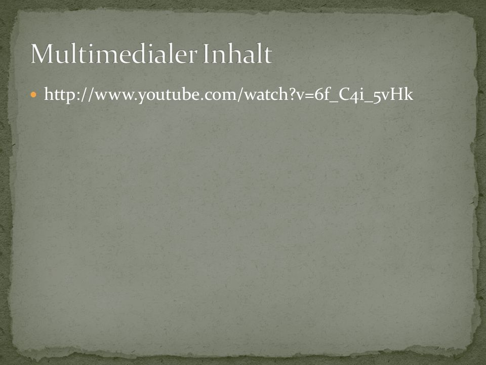 Multimedialer Inhalt http://www.youtube.com/watch v=6f_C4i_5vHk
