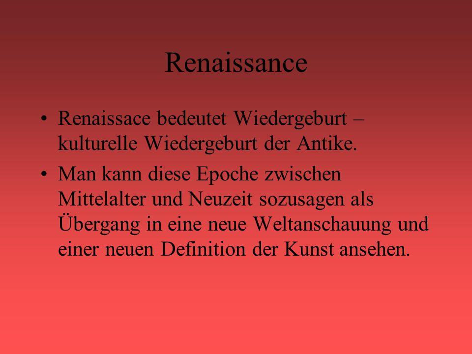 Renaissance Renaissace bedeutet Wiedergeburt – kulturelle Wiedergeburt der Antike.