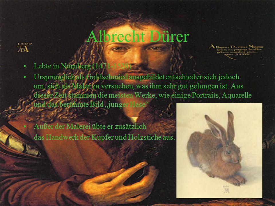 Albrecht Dürer Lebte in Nürnberg (1471-1528).