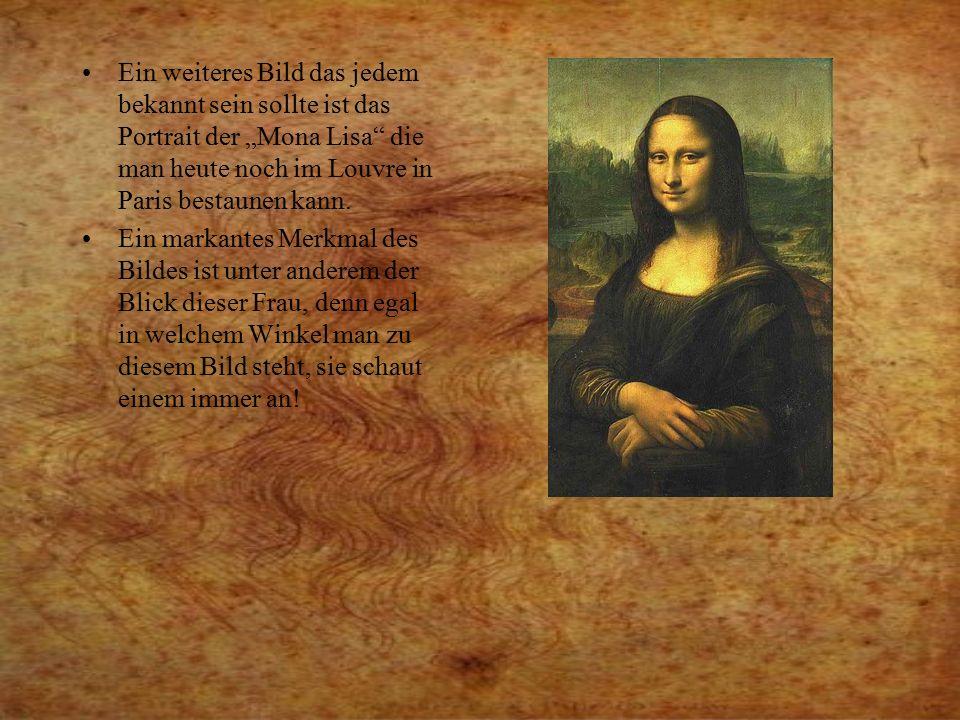 """Ein weiteres Bild das jedem bekannt sein sollte ist das Portrait der """"Mona Lisa die man heute noch im Louvre in Paris bestaunen kann."""