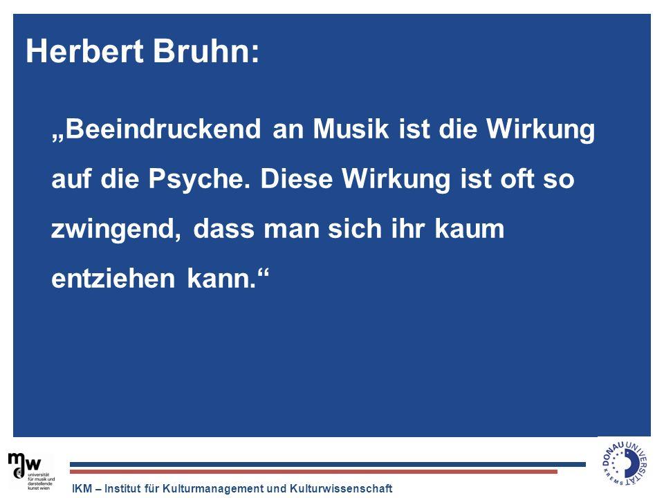 """Herbert Bruhn:""""Beeindruckend an Musik ist die Wirkung auf die Psyche. Diese Wirkung ist oft so zwingend, dass man sich ihr kaum entziehen kann."""