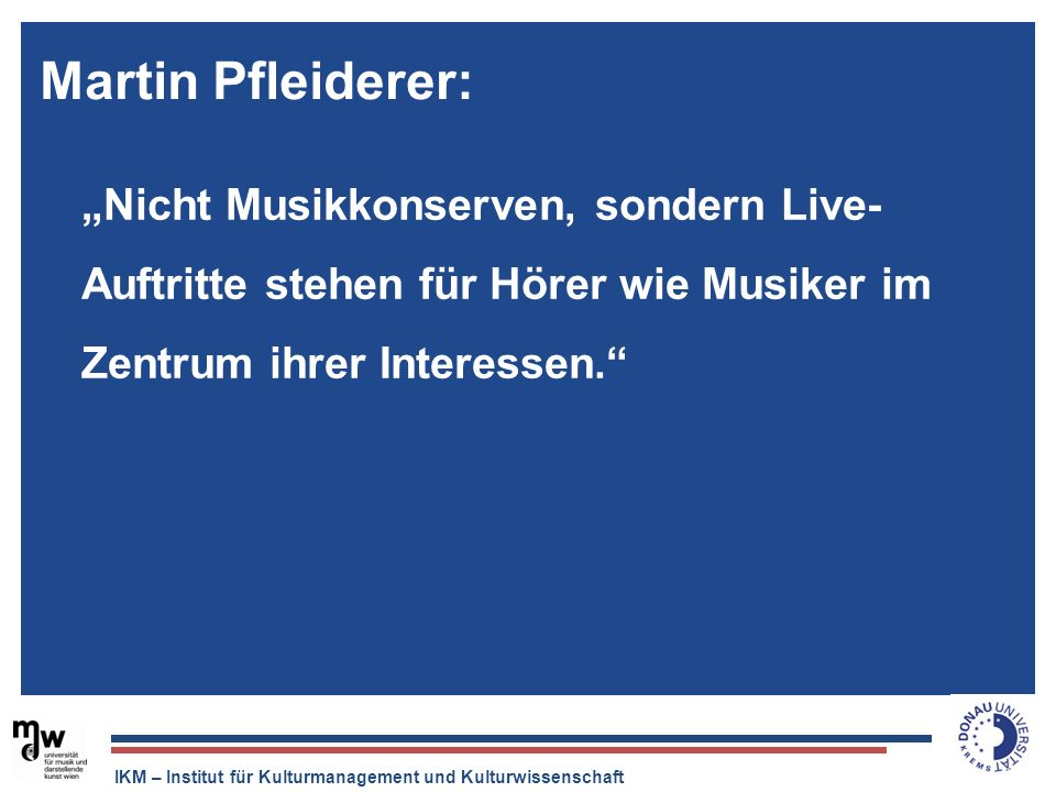 """Martin Pfleiderer:""""Nicht Musikkonserven, sondern Live- Auftritte stehen für Hörer wie Musiker im Zentrum ihrer Interessen."""