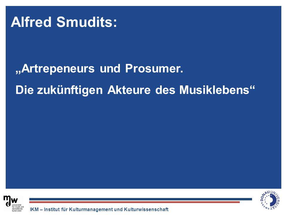 """Alfred Smudits:""""Artrepeneurs und Prosumer. Die zukünftigen Akteure des Musiklebens"""