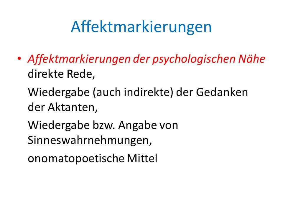 Affektmarkierungen Affektmarkierungen der psychologischen Nähe direkte Rede, Wiedergabe (auch indirekte) der Gedanken der Aktanten,
