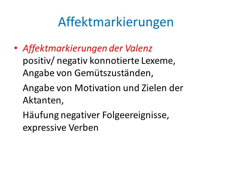 Affektmarkierungen Affektmarkierungen der Valenz positiv/ negativ konnotierte Lexeme, Angabe von Gemütszuständen,