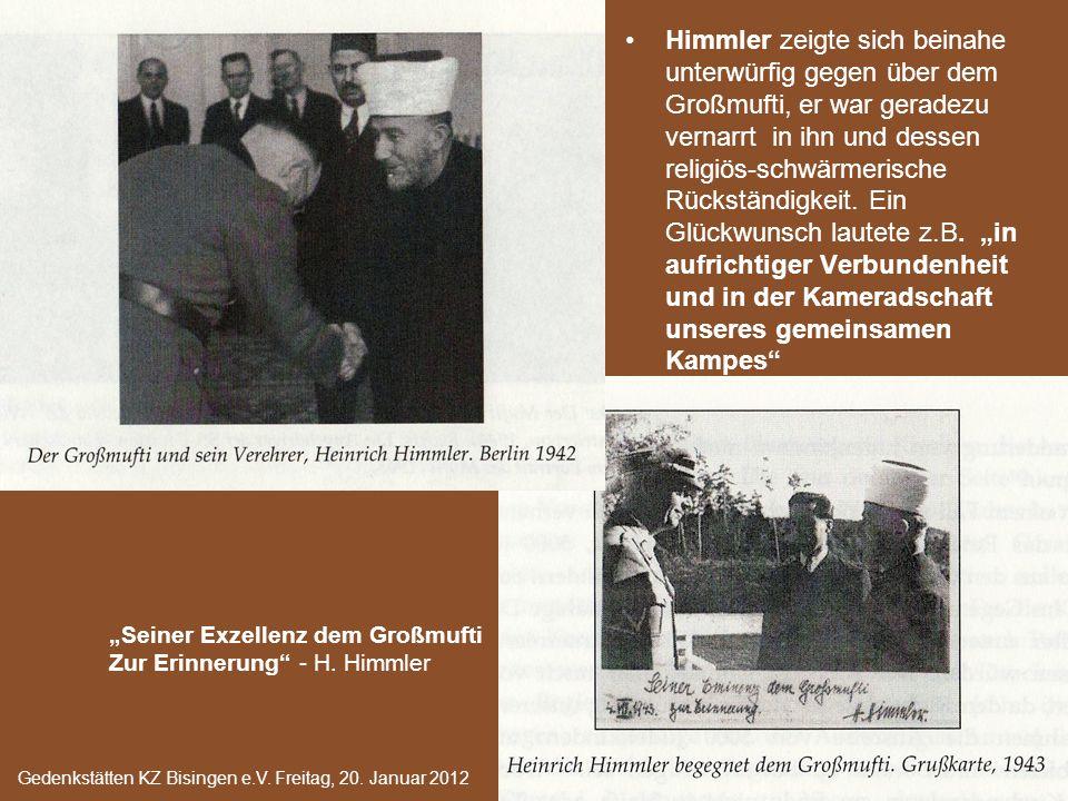 """Himmler zeigte sich beinahe unterwürfig gegen über dem Großmufti, er war geradezu vernarrt in ihn und dessen religiös-schwärmerische Rückständigkeit. Ein Glückwunsch lautete z.B. """"in aufrichtiger Verbundenheit und in der Kameradschaft unseres gemeinsamen Kampes"""