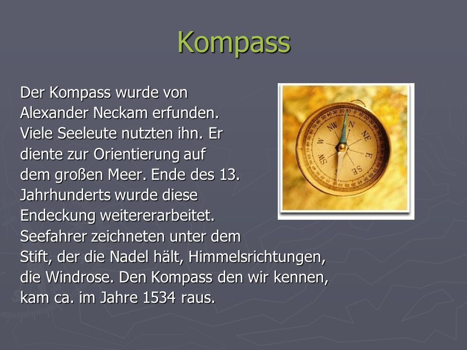 Kompass Der Kompass wurde von Alexander Neckam erfunden.