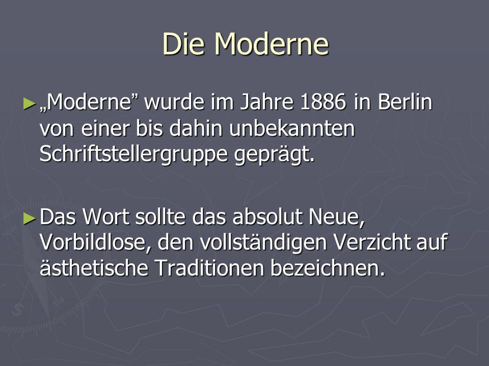 """Die Moderne """"Moderne wurde im Jahre 1886 in Berlin von einer bis dahin unbekannten Schriftstellergruppe geprägt."""