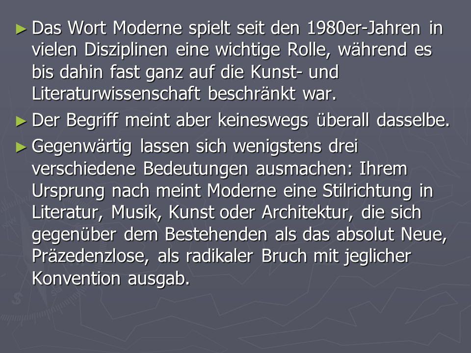 Das Wort Moderne spielt seit den 1980er-Jahren in vielen Disziplinen eine wichtige Rolle, während es bis dahin fast ganz auf die Kunst- und Literaturwissenschaft beschränkt war.