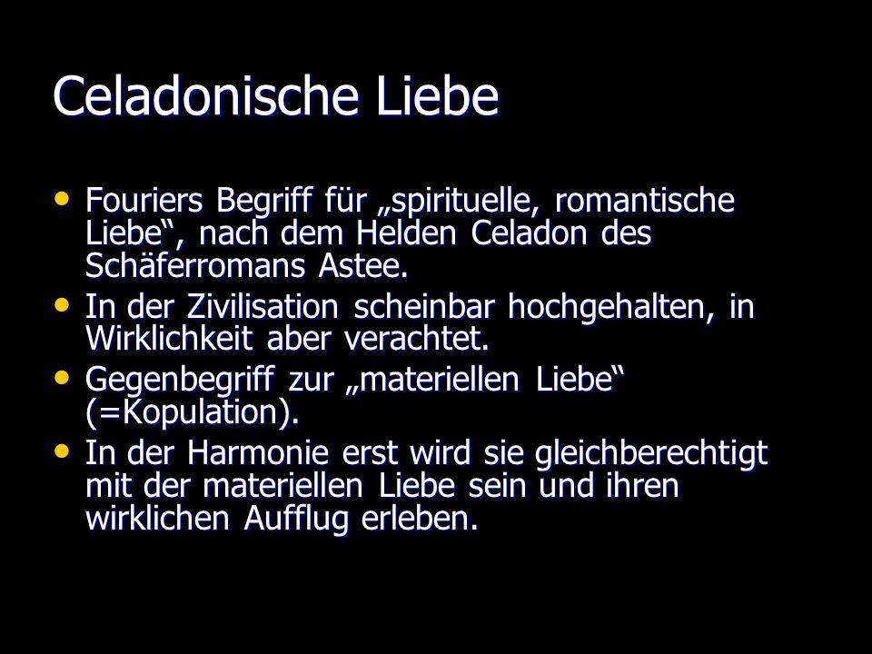 """Celadonische Liebe Fouriers Begriff für """"spirituelle, romantische Liebe , nach dem Helden Celadon des Schäferromans Astee."""
