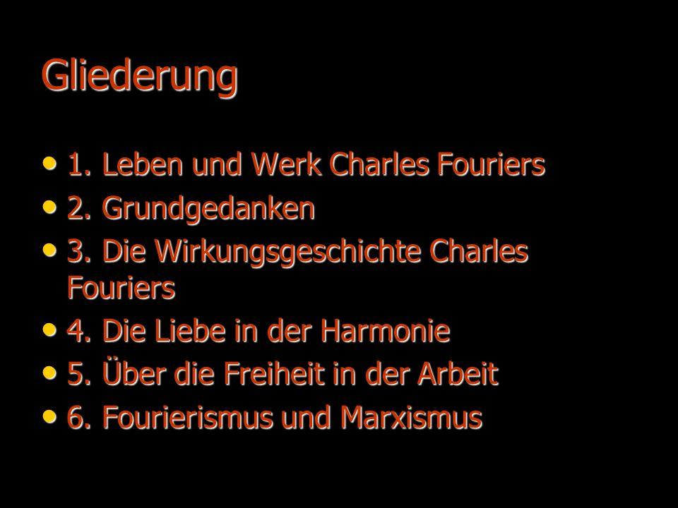 Gliederung 1. Leben und Werk Charles Fouriers 2. Grundgedanken