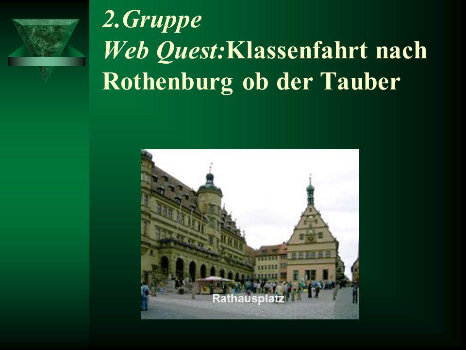 2.Gruppe Web Quest:Klassenfahrt nach Rothenburg ob der Tauber
