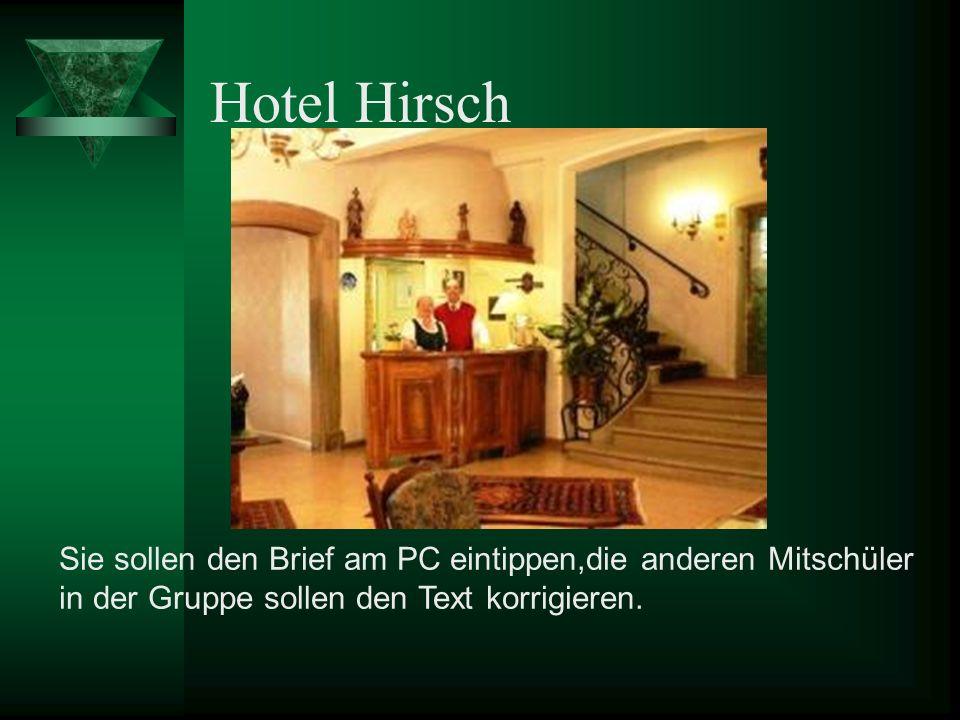 Hotel Hirsch Sie sollen den Brief am PC eintippen,die anderen Mitschüler.