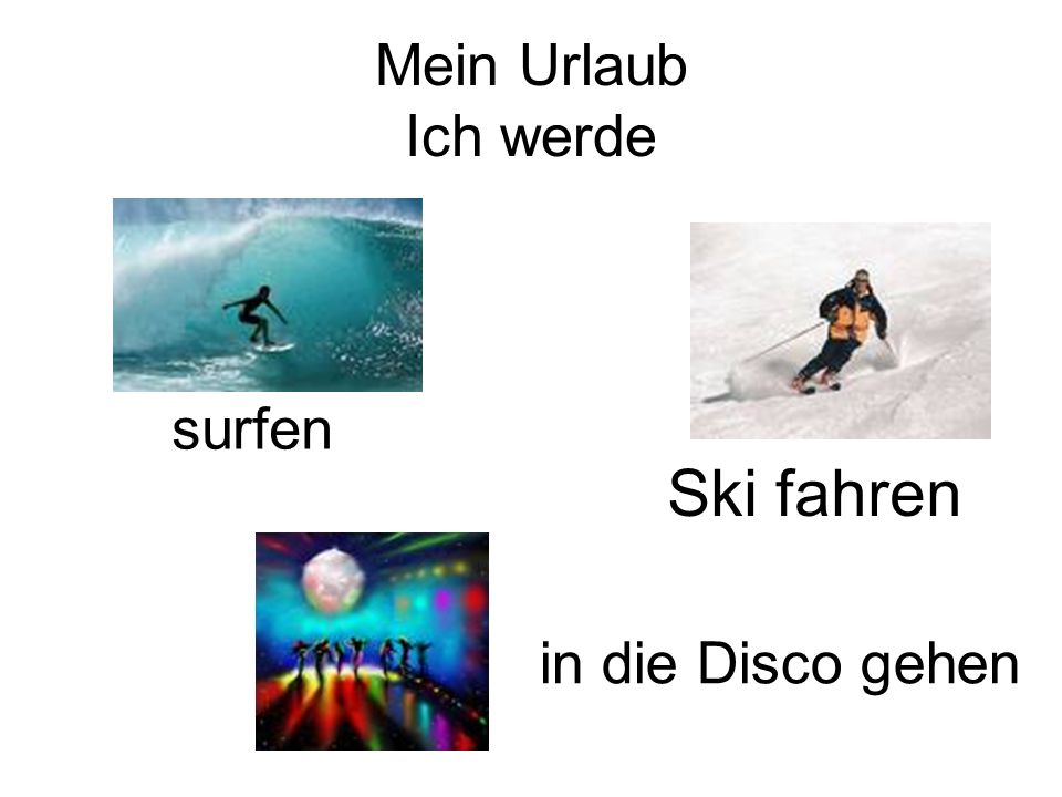 Mein Urlaub Ich werde surfen Ski fahren in die Disco gehen