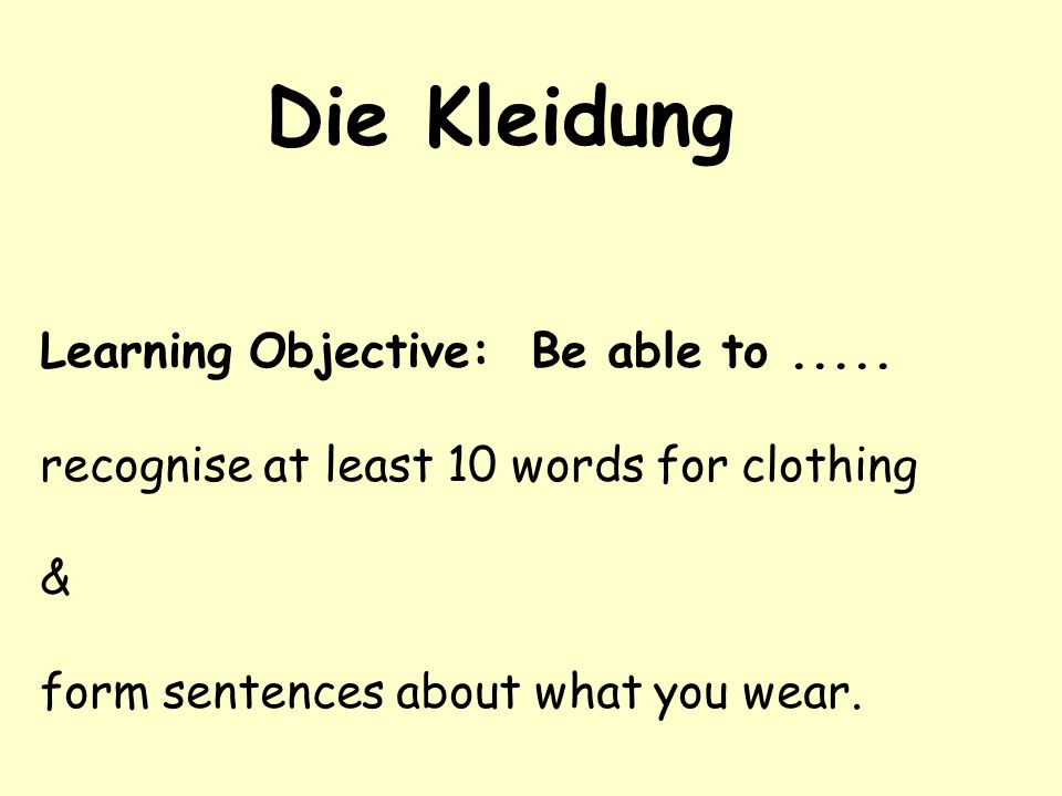 Die Kleidung Learning Objective: Be able to .....